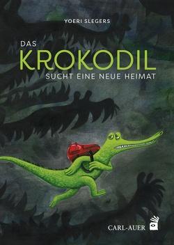 Das Krokodil sucht eine neue Heimat von Slegers,  Yoeri