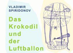 Das Krokodil  und  der Luftballon von Spiridonov,  Vladimir