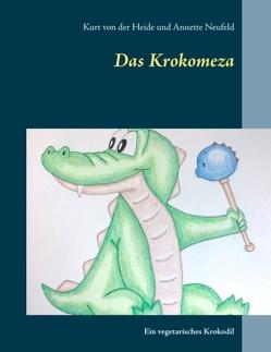 Das Krokomeza von Heide,  Kurt von der, Neufeld,  Annette