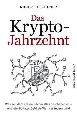 Das Krypto-Jahrzehnt von Küfner,  Robert A.