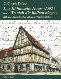 Das Kühnesche Haus *1592* oder Wo sich die Balken biegen von Bülow,  G.G. von