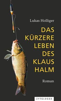Das kürzere Leben des Klaus Halm von Holliger,  Lukas