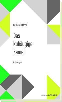 Das kuhäugige Kamel von Blaboll,  Gerhard
