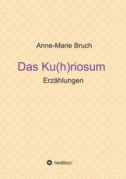 Das Ku(h)riosum von Bruch,  Anne-Marie