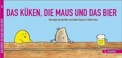 DAS KÜKEN, DIE MAUS UND DAS BIER von Haas,  Steffen, Hansen,  Gunter