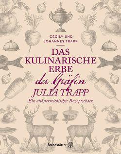 Das kulinarische Erbe der Gräfin Julia Trapp von Deutsch,  Angelika, Trapp,  Cecily, Trapp,  Johannes