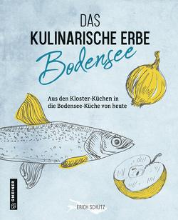 Das kulinarische Erbe des Bodensees von Schütz,  Erich