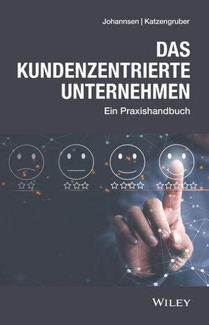 Das kundenzentrierte Unternehmen von Johannsen,  Dirk, Katzengruber,  Werner