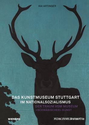 Das Kunstmuseum Stuttgart im Nationalsozialismus. Der Traum vom Museum »schwäbischer« Kunst von Artinger,  Kai, Groos,  Ulrike