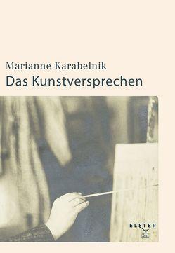 Das Kunstversprechen von Karabelnik,  Marianne