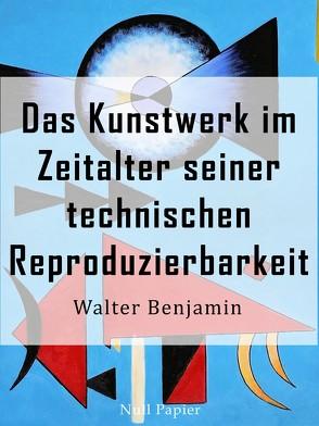 Das Kunstwerk im Zeitalter seiner technischen Reproduzierbarkeit von Benjamin,  Walter