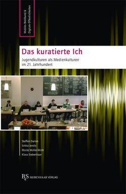 Das kuratierte Ich von Jendis,  Sirkka, Müller-Wirth,  Moritz, Siebenhaar,  Klaus