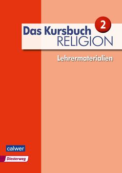 Das Kursbuch Religion 2 – Lehrermaterialien von Dierk,  Heidrun, Freudenberger-Lötz,  Petra, Landgraf,  Michael, Rupp,  Hartmut