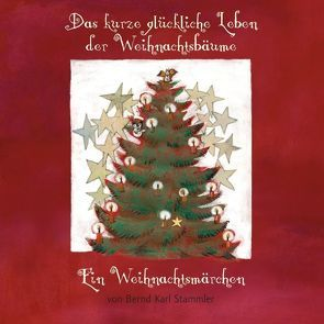 Das kurze glückliche Leben der Weihnachtsbäume von Stammler,  Bernd Karl