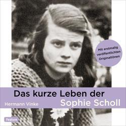 Das kurze Leben der Sophie Scholl von Bonnet,  Marie, Schmid,  Andreas Helgi, Vinke,  Hermann, Wolters,  Doris