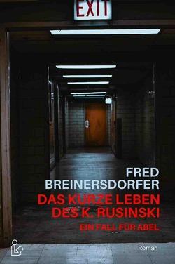DAS KURZE LEBEN DES K. RUSINSKI – EIN FALL FÜR ABEL von Breinersdorfer,  Fred
