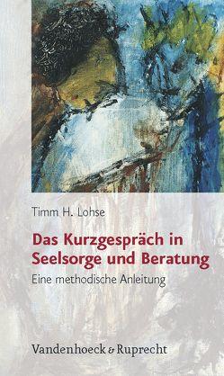 Das Kurzgespräch in Seelsorge und Beratung von Lohse,  Timm H.