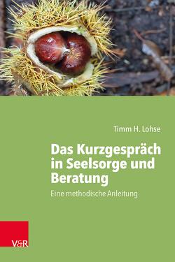 Das Kurzgespräch in Seelsorge und Beratung von Lohse,  Timm H., Schneider-Harpprecht,  Christoph