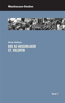Das KZ-Außenlager St. Valentin von Lechner,  Ralf, Wolfinger,  Stefan
