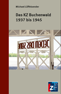 Das KZ Buchenwald 1937 bis 1945 von Löffelsender,  Michael