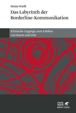 Das Labyrinth der Borderline-Kommunikation von Steiner,  John, Weiß,  Heinz