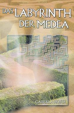 Das Labyrinth der Medea von Hofer,  Gabriela