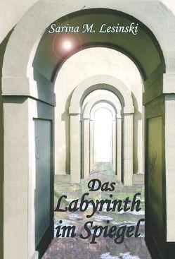 Das Labyrinth im Spiegel von Lesinski,  Sarina Maria