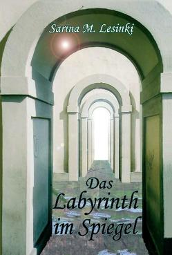 Das Labyrinth im Spiegel von Lesinski,  Sarina M