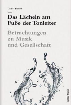 Das Lächeln am Fuße der Tonleiter von Fueter,  Daniel