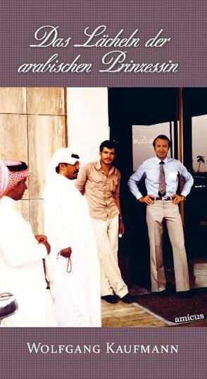 Das Lächeln der arabischen Prinzessin von Kaufmann,  Wolfgang