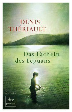 Das Lächeln des Leguans von Beek,  Saskia Bontjes van, Thériault,  Denis