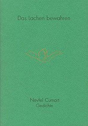 Das Lachen bewahren. Gedichte aus den Jahren 1983 bis 1993 von Cumart,  Nevfel