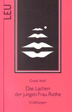 Das Lachen der jungen Frau Rothe von Wolf,  Gisela