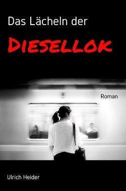 Das Lächeln der Diesellok von Heider,  Ulrich