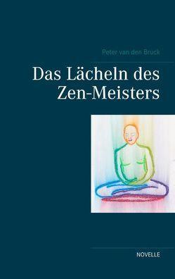 Das Lächeln des Zen-Meisters von Bruck,  Peter van den