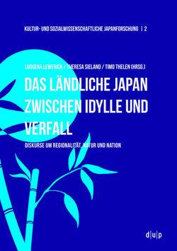 Das ländliche Japan zwischen Idylle und Verfall von Lewerich,  Ludgera, Sieland,  Theresa, Thelen,  Timo
