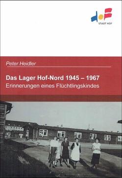 Das Lager Hof-Nord 1945 – 1967 von Bayreuther,  Magdalena, Heidler,  Peter, Nürmberger,  Peter