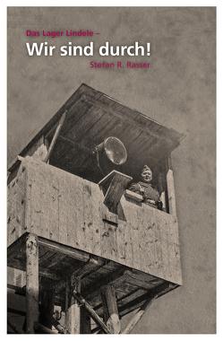 Das Lager Lindele – Wir sind durch! von Biberacher Verlagsdruckerei, Rasser,  Stefan R.
