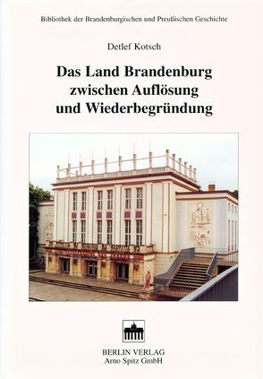 Das Land Brandenburg zwischen Auflösung und Neubegründung von Kotsch,  Detlef