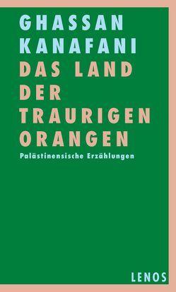Das Land der traurigen Orangen von Fähndrich,  Hartmut, Kanafani,  Ghassan