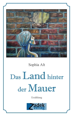 Das Land hinter der Mauer von Alt,  Sophia