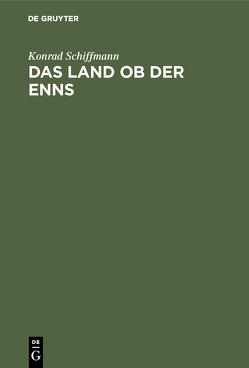 Das Land ob der Enns von Schiffmann,  Konrad
