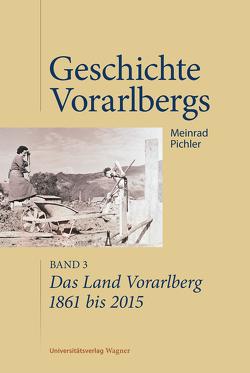 Das Land Vorarlberg 1861 bis 2015 von Pichler,  Meinrad