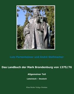 Das Landbuch der Mark Brandenburg von 1375/76 von Partenheimer,  Lutz, Stellmacher,  André