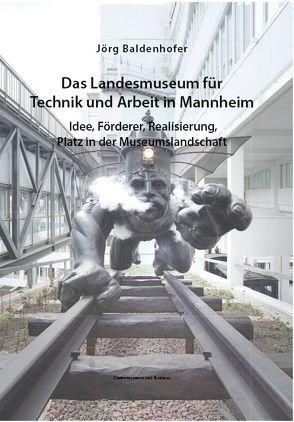 Das Landesmuseum für Technik und Arbeit in Mannheim von Baldenhofer,  Jörg