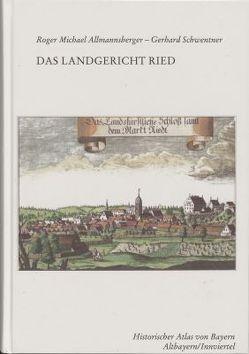 Das Landgericht Ried (Historischer Atlas von Bayern,Teil Innviertel I/2) von Allmannsberger,  Roger Michael, Schwentner,  Gerhard