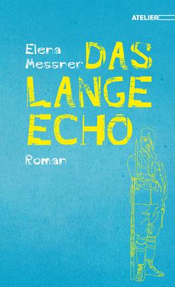 Das lange Echo von Messner,  Elena