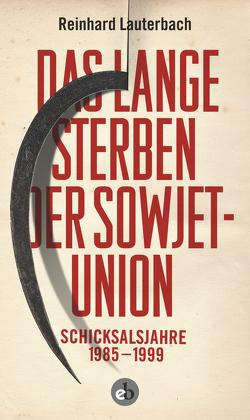 Das lange Sterben der Sowjetunion von Lauterbach,  Reinhard