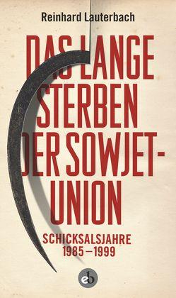 Das lange Sterben der Sowjetunion von Reinhard Lauterbach