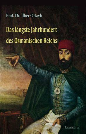 Das längste Jahrhundert des Osmanischen Reichs von Caner,  Beatrix, Ortayli,  Ilber